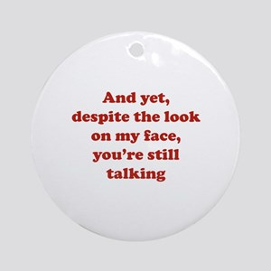 You're Still Talking Ornament (Round)