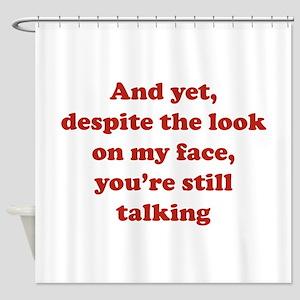 You're Still Talking Shower Curtain