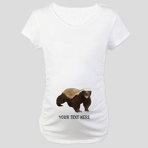 Honey Badger Customized Maternity T-Shirt