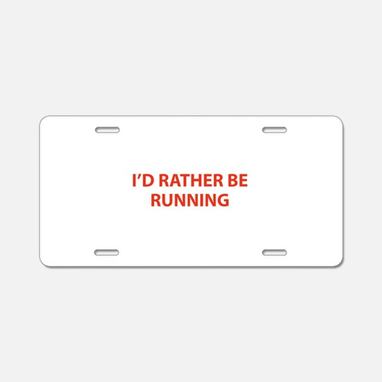 I'd Rather Be Running Aluminum License Plate