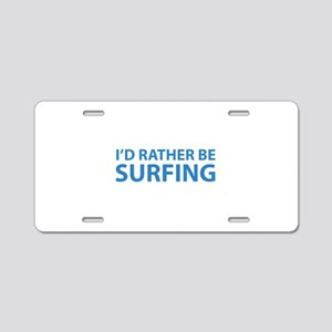 I'd Rather Be Surfing Aluminum License Plate
