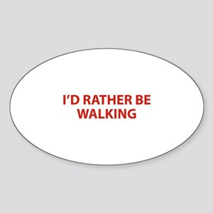 I'd Rather Be Walking Sticker (Oval)