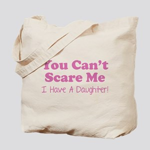 You can't scare me. I have a daughter! Tote Bag