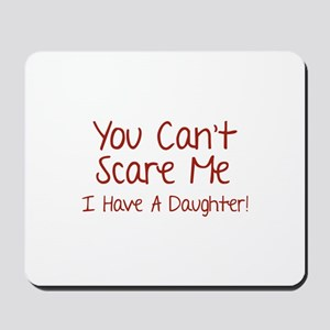 You can't scare me. I have a daughter! Mousepad
