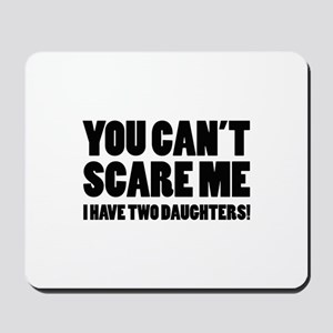 You can't scare me. I have two daughters! Mousepad