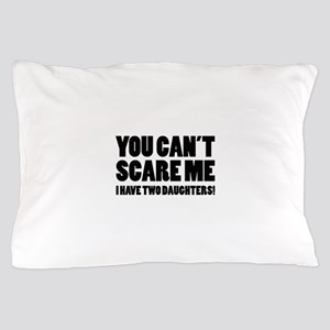 You can't scare me. I have two daughters! Pillow C