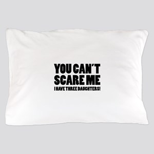 You can't scare me. I have three daughters! Pillow