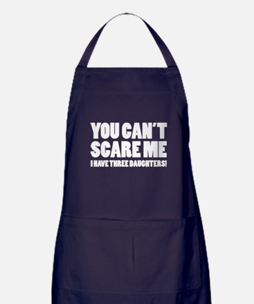 You can't scare me. I have three daughters! Apron