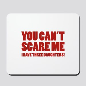 You can't scare me. I have three daughters! Mousep