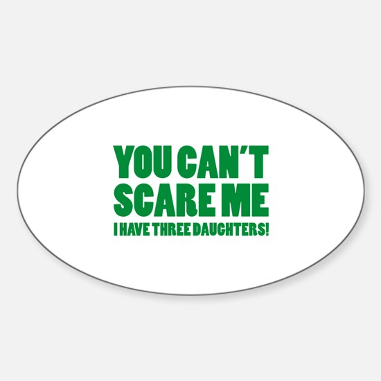 You can't scare me. I have three daughters! Sticke