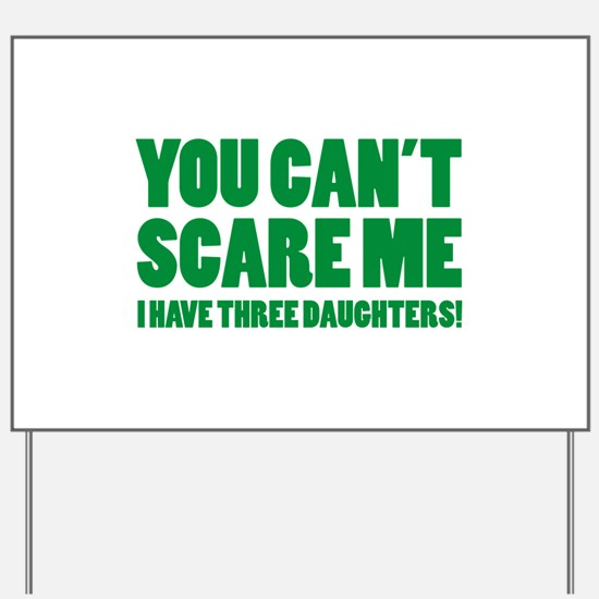 You can't scare me. I have three daughters! Yard S