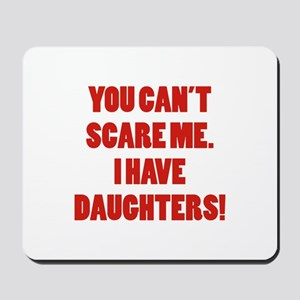 You can't scare me. I have daughters! Mousepad