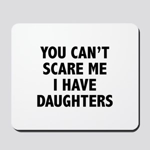 You can't scare me. I have daughters. Mousepad
