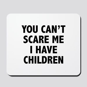 You can't scare me. I have children. Mousepad