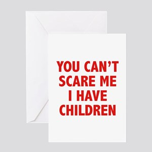 You can't scare me. I have children. Greeting Card