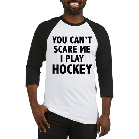 You can't scare me.I play Hockey. Baseball Jersey