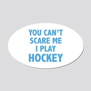You can't scare me.I play Hockey. 22x14 Oval Wall