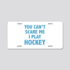 You can't scare me.I play Hockey. Aluminum License