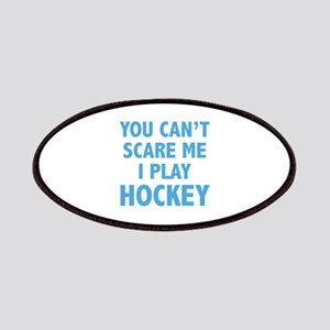 You can't scare me.I play Hockey. Patches