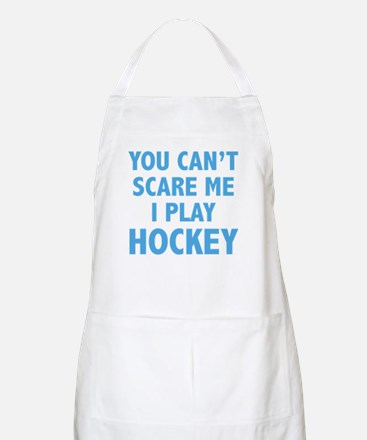 You can't scare me.I play Hockey. Apron