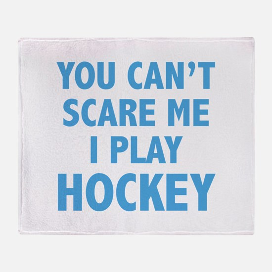 You can't scare me.I play Hockey. Throw Blanket