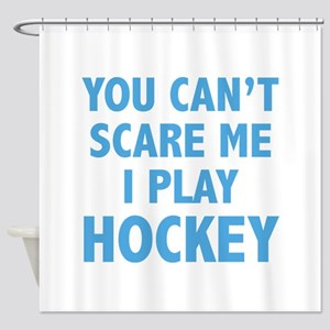 You can't scare me.I play Hockey. Shower Curtain