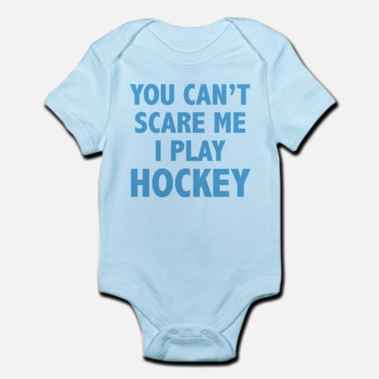 You can't scare me.I play Hockey. Infant Bodysuit