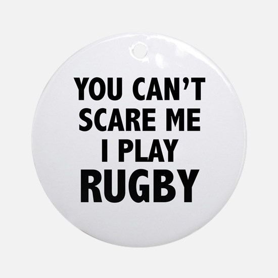 You can't scare me.I play Rugby. Ornament (Round)