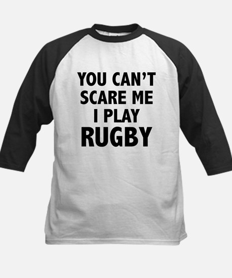 You can't scare me.I play Rugby. Kids Baseball Jer