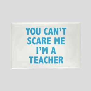 You can't scare me. I'm a teacher. Rectangle Magne