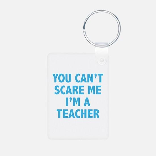 You can't scare me. I'm a teacher. Aluminum Photo