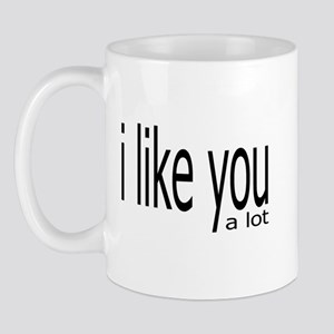 I Like You a Lot Mug