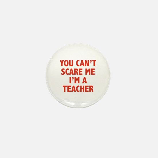 You can't scare me. I'm a teacher. Mini Button