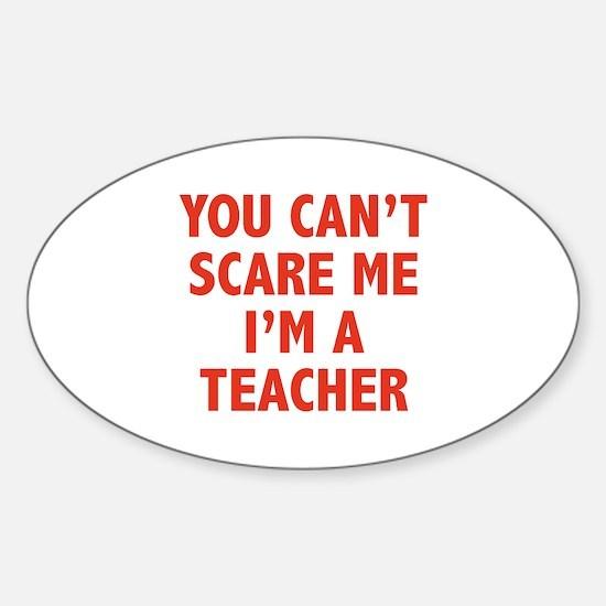 You can't scare me. I'm a teacher. Sticker (Oval)
