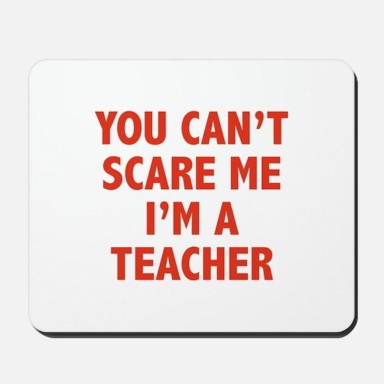 You can't scare me. I'm a teacher. Mousepad