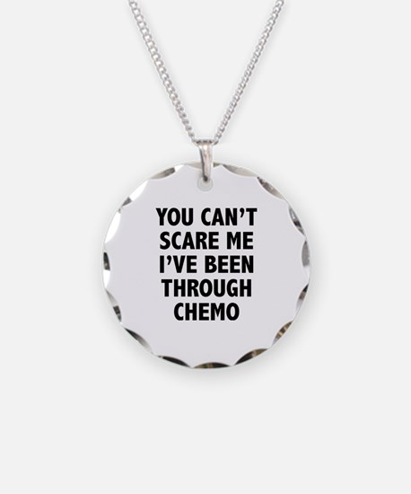 You can't scare me. I've been through chemo. Neckl