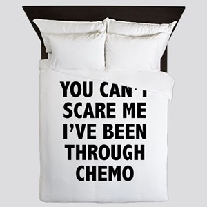 You can't scare me. I've been through chemo. Queen
