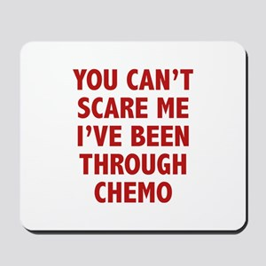 You can't scare me. I've been through chemo. Mouse