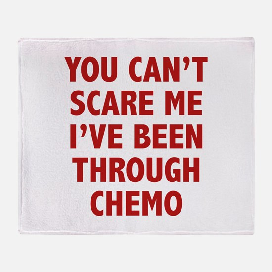You can't scare me. I've been through chemo. Stad