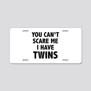 You can't scare me. I have twins. Aluminum License