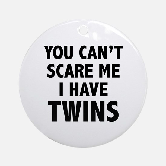 You can't scare me. I have twins. Ornament (Round)