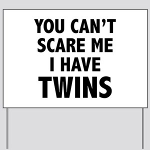 You can't scare me. I have twins. Yard Sign