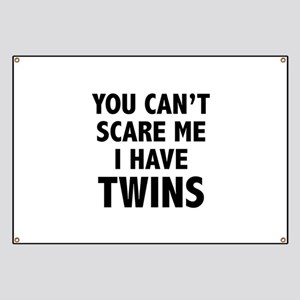 You can't scare me. I have twins. Banner