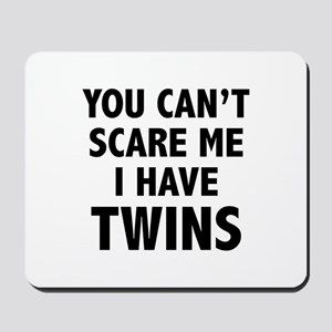 You can't scare me. I have twins. Mousepad