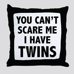 You can't scare me. I have twins. Throw Pillow