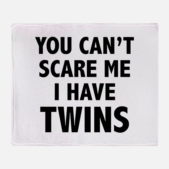 You can't scare me. I have twins. Throw Blanket