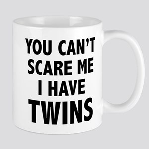 You can't scare me. I have twins. Mug