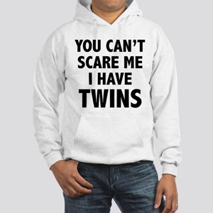 You can't scare me. I have twins. Hooded Sweatshir