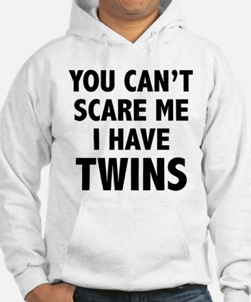 You can't scare me. I have twins. Hoodie