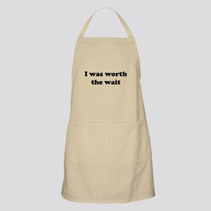 I was worth the wait. Apron